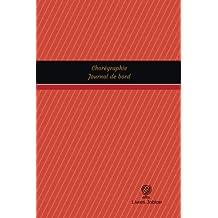 Chorégraphie Journal de bord: Registre, 100  pages, 15,24 x 22,86 cm (Journal/Carnet de bord)