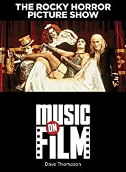 The Rocky Horror Picture Show (Music on Film Series) [Paperback] by Dave Thom...