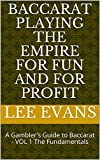 Baccarat Playing the Empire for fun and for Profit: A Gambler's Guide to Baccarat - VOL 1 The Fundamentals