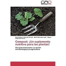 Compost: ??Un suplemento nutritivo para las plantas!: Una gran mancuerna: