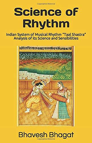 """Science of Rhythm: Indian System of Musical Rhythm """"Taal Shastra""""  Analysis of its Science and Sensibilities (Naad Yoga Color Paperback, Band 1)"""