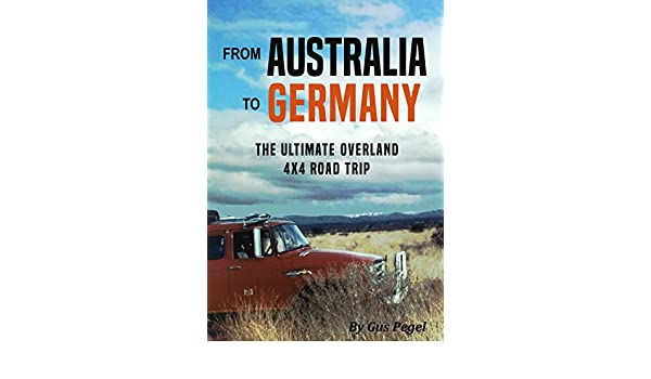 From Australia to Germany: The Ultimate Overland 4x4 Adventure ...