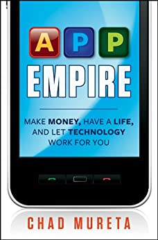 App Empire: Make Money, Have a Life, and Let Technology Work for You by [Mureta, Chad]