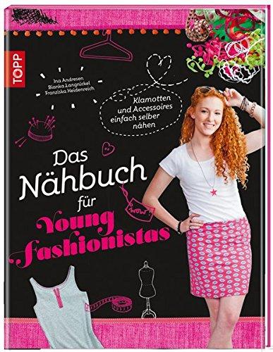 Preisvergleich Produktbild Das Nähbuch für Young Fashionistas: Klamotten und Accessoires einfach selber nähen