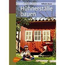 Hühnerställe bauen von Wilhelm Bauer (25. Februar 2013) Gebundene Ausgabe
