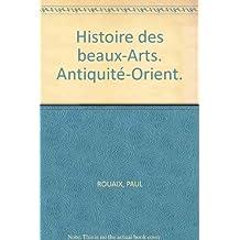 Histoire des beaux-Arts. Antiquité-Orient.