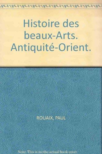 Histoire des beaux-Arts. Antiquit-Orient.