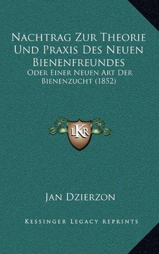 Nachtrag Zur Theorie Und Praxis Des Neuen Bienenfreundes: Oder Einer Neuen Art Der Bienenzucht (1852)