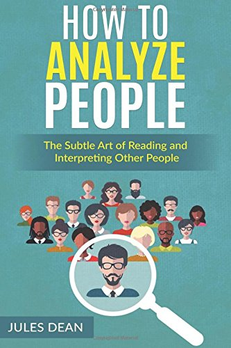 how-to-analyze-people-simple-yet-effective-ways-of-reading-peoples-body-language-master-the-art-of-h