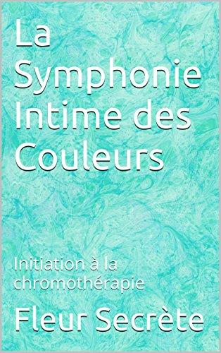 Couverture du livre La Symphonie Intime des Couleurs: Initiation à la chromothérapie