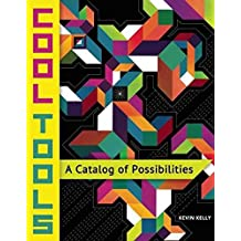 [Cool Tools: A Catalog of Possibilities] (By: Kevin Kelly) [published: March, 2014]