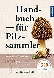 Handbuch für Pilzsammler: 340 Arten Mitteleuropas sicher bestimmen Extra: Mit ausgewählten Rezepten zu den beliebtesten Speisepilzen