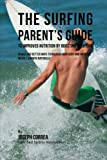 The Surfing Parent's Guide to Improved Nutrition by Boosting Your RMR: Newer and Better Ways to Nourish Your Body and Increase Muscle Growth Naturally