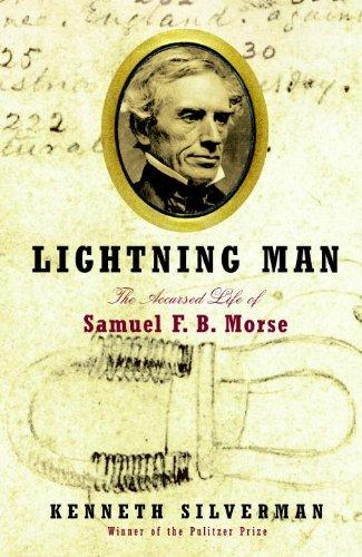 Lightning Man: The Accursed Life of Samuel F. B. Morse (English Edition)