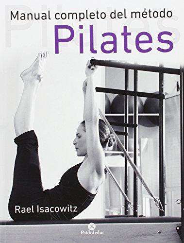 Manual Completo Del Método Pilates por Rael Isacowitz