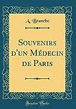 Telecharger Livres Souvenirs D Un Medecin de Paris Classic Reprint (PDF,EPUB,MOBI) gratuits en Francaise