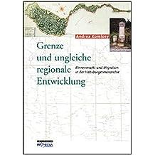 Grenze und ungleiche regionale Entwicklung: Binnenmarkt und Migration in der Habsburgermonarchie