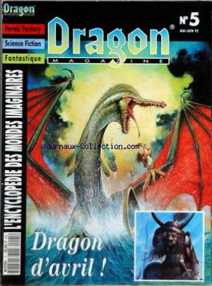 DRAGON MAGAZINE [No 5] du 01/05/1992 - HEROIC FANTASY - SCIENCE FICTION - FANTASTIQUE - ENCYCLOPEDIE DES MONDES IMAGINAIRES DRAGON D'AVRIL - MONDE REEL - DES ORQUES AUX ORKS par Collectif