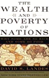 Wealth And Poverty Of Nations: Why Some Are So Rich And Some So Poor