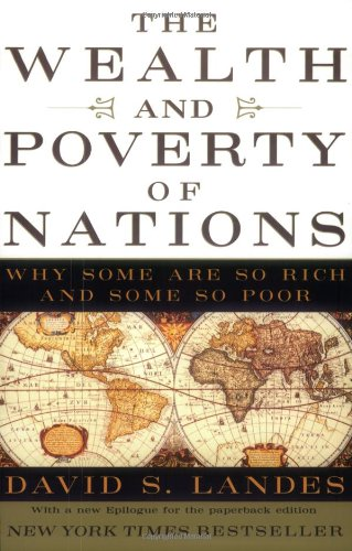 The Wealth and Poverty of Nations: Why Some Are So Rich and Some Are So Poor