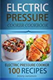 Electric Pressure Cooker Cookbook: 100 Electric Pressure Cooker Recipes: Delicious, Quick and Easy