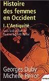 Histoire des femmes en Occident. tome 1 : L'Antiquité de Duby. Georges (2002) Poche