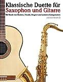 Klassische Duette für Saxophon und Gitarre: Saxophon für Anfänger. Mit Musik von Brahms, Vivaldi, Wagner und anderen Komponisten