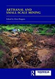 Artisanal and Small-Scale Mining: Critical Approaches to Property Rights and Governance