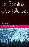 Le Sphinx des Glaces: Roman