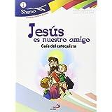 Jesús es nuestro amigo. Shema 1 (Guía del catequista). Iniciación cristiana de niños: Guía del catequista - Materiales complementarios al catecismo Jesús es el Señor