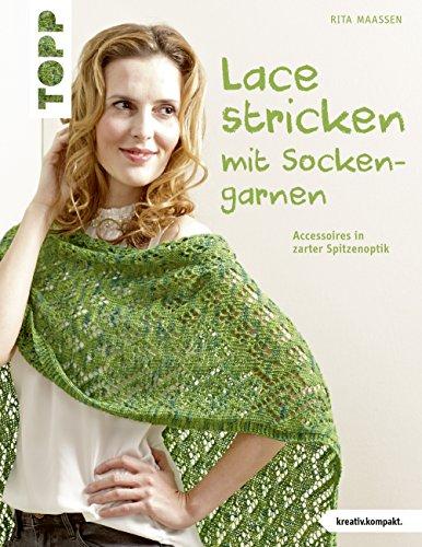 Lace stricken mit Sockengarnen: Accessoires in zarter Spitzenoptik (kreativ.kompakt.)