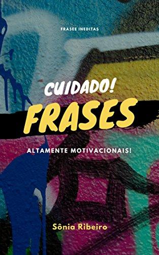 Cuidado Frases altamente motivacionais: Frases inéditas para transformar seu dia. (Portuguese Edition)