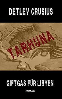 Tarhuna - Giftgas für Libyen: Autobiografischer Roman (German Edition) by [Crusius, Detlev]