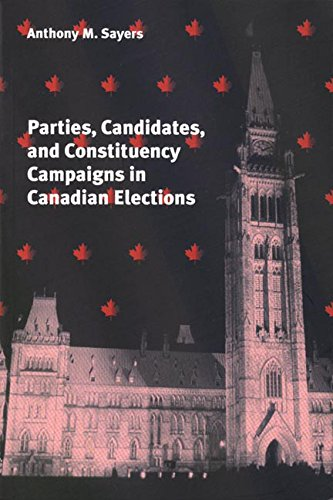 Parties, Candidates, and Constituency Campaigns in Canadian Elections por Anthony Sayers