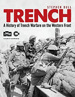 Trench: A History of Trench Warfare on the Western Front par [Bull, Stephen]