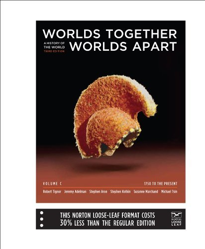 Worlds Together, Worlds Apart: A History of the World: 1750 to the Present (Third Edition) (Vol. C) by Robert Tignor (2011-01-03)