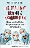 Die Frau mit den 48 1/2 Krankheiten: Neue unglaubliche Fallgeschichten aus der Medizin