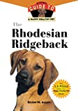 The Rhodesian Ridgeback: An Owner's Guide to a Happy Healthy Pet (Your Happy Healthy Pet Guides)