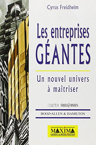 Les Entreprises géantes. Un nouvel univers à maîtriser par Cyrus Freidheim