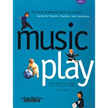 Music Play: The Early Childhood Music Curriculum Guide for Parents, Teachers, and Caregivers (Jump Right in Perschool Series)