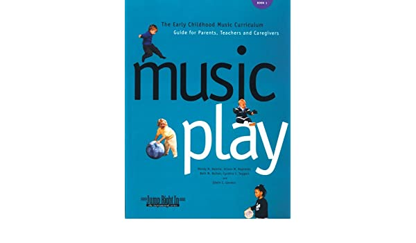 Music Play The Early Childhood Music Curriculum Guide For Parents