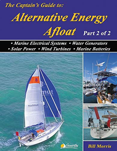 The Captains Guide to Alternative Energy Afloat: Marine Electrical Systems, Water Generators, Solar Power,  Wind Turbines & Marine Batteries (Sun, Wind, ... Cruising Boat Book 2) (English Edition) - Marine Wind Turbine