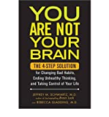 (YOU ARE NOT YOUR BRAIN: THE 4-STEP SOLUTION FOR CHANGING BAD HABITS, ENDING UNHEALTHY THINKING, AND TAKING CONTROL OF YOUR LIFE) BY SCHWARTZ, JEFFREY M.(AUTHOR)Hardcover Jun-2011