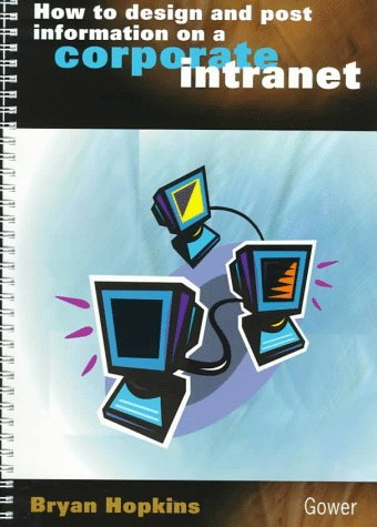 How to Design and Post Information on a Corporate Intranet by Bryan Hopkins (1997-12-11)