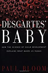 Descartes' Baby: How The Science Of Child Development Explains What Makes Us Human by Paul Bloom (2004-04-13)