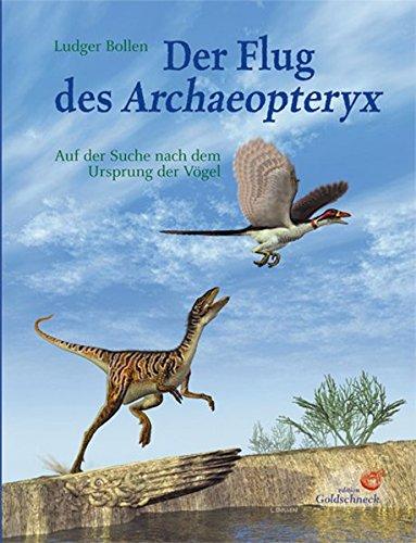 Der Flug des Archaeopteryx: Auf der Suche nach dem Ursprung der Vögel