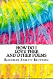How Do I Love Thee and Other Poems: Includes MLA Style Citations for Scholarly Secondary Sources, Peer-Reviewed Journal Articles and Critical Academic Research Essays (Squid Ink Classics)
