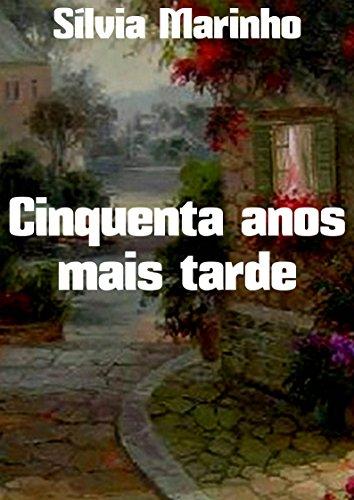 Cinquenta anos mais tarde (Portuguese Edition) por Sílvia  Marinho