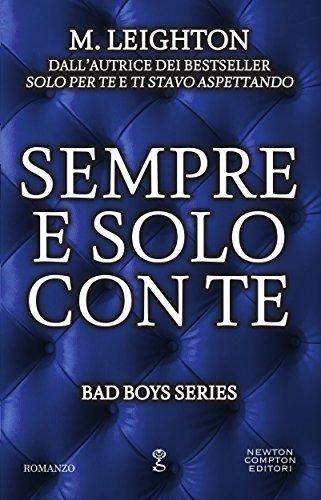 Sempre e solo con te (Bad Boys Series Vol. 4) di [Leighton, M.]
