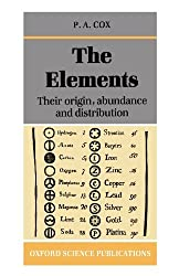 The Elements: Their Origin, Abundance, and Distribution by P. A. Cox (1989-08-24)